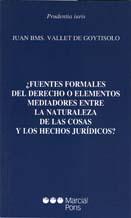 ¿Fuentes formales del derecho o elementos mediadores entre la naturaleza de las cosas y los hechos jurídicos?