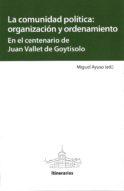 La comunidad política: organización y ordenamiento. En el centenario de Jaun Vallet de Goytisolo